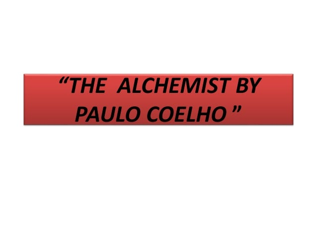 the alchemist by paulo coelho a Book review: the alchemist by paulo coelho by tom butler-bowdon 08 mar, 2011 1 comment book review: the alchemist by paulo coelho in a nutshell: we too easily give up on our dreams, yet the universe is always ready to help us fulfill them santiago is a shepherd he loves his flock, though he can't help but notice.