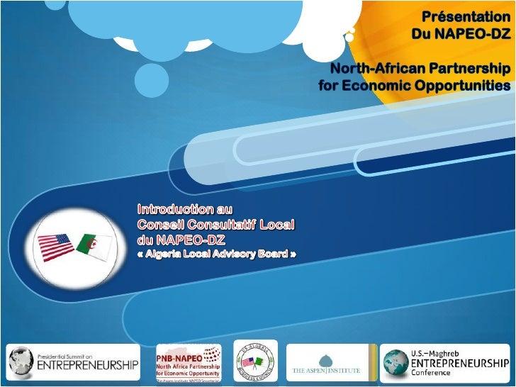 Présentation Du NAPEO-DZ North-AfricanPartnershipfor EconomicOpportunities<br />Introduction auConseil Consultatif Local <...