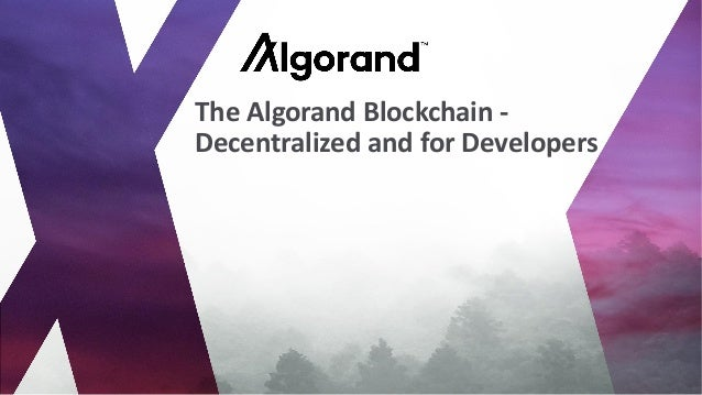 The Algorand Blockchain - Decentralized and for Developers