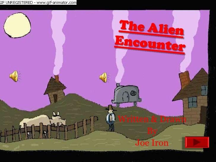 The Alien Encounter<br />Written & Drawn <br />By<br />Joe Iron <br />