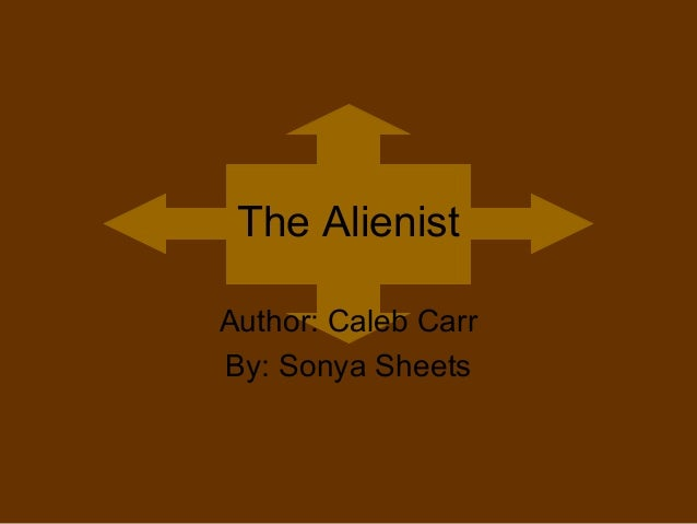The Alienist Author: Caleb Carr By: Sonya Sheets