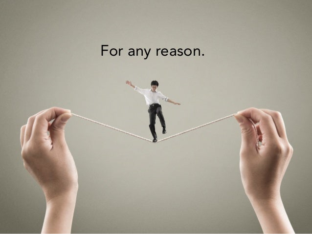 For any reason.