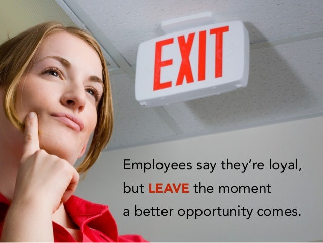 Employees say they're loyal, but LEAVE the moment a better opportunity comes.