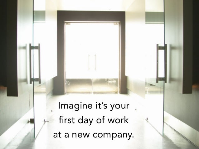 Imagine it's your first day of work at a new company.