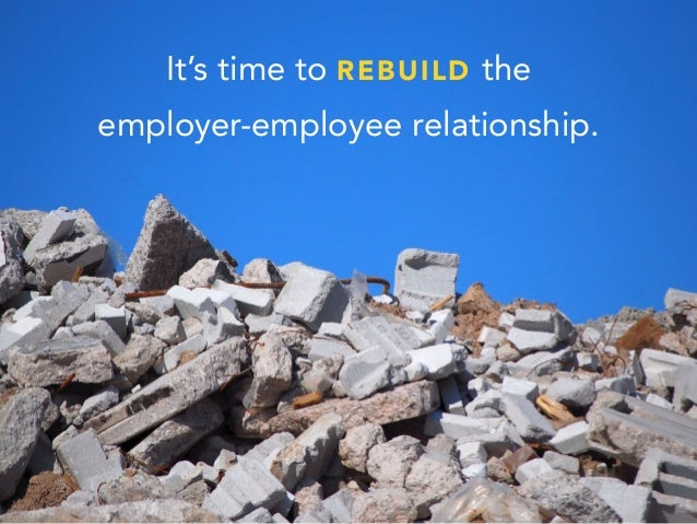 It's time to REBUILD the employer-employee relationship.