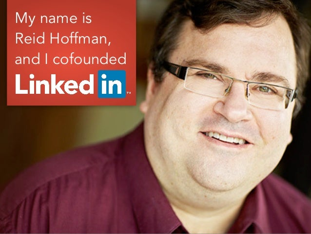 My name is Reid Hoffman, and I cofounded