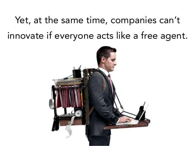 Yet, at the same time, companies can't innovate if everyone acts like a free agent.