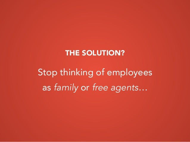 Stop thinking of employees as family or free agents… THE SOLUTION?