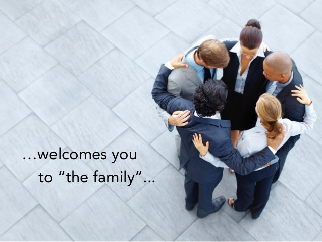 "…welcomes you to ""the family""..."