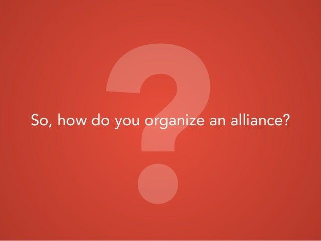 So, how do you organize an alliance? ?