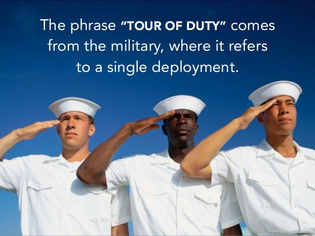 "The phrase ""TOUR OF DUTY"" comes from the military, where it refers to a single deployment."