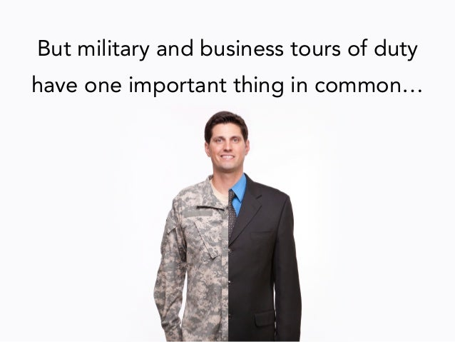 But military and business tours of duty have one important thing in common…