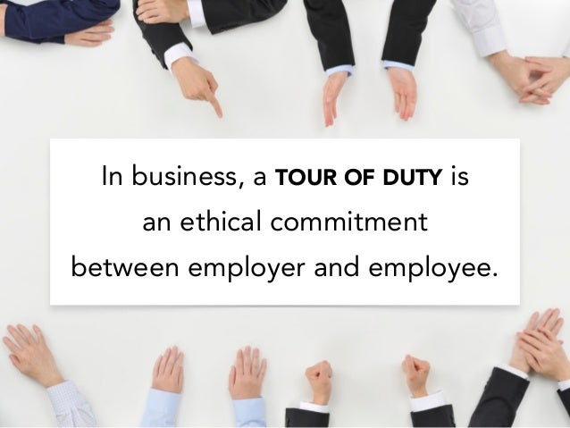 In business, a TOUR OF DUTY is an ethical commitment between employer and employee.