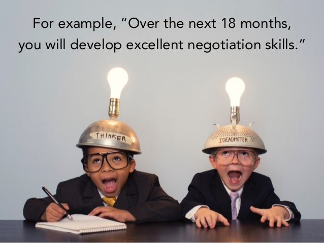 "For example, ""Over the next 18 months, you will develop excellent negotiation skills."""