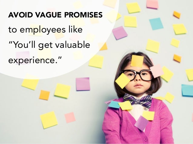 "AVOID VAGUE PROMISES to employees like ""You'll get valuable experience."""