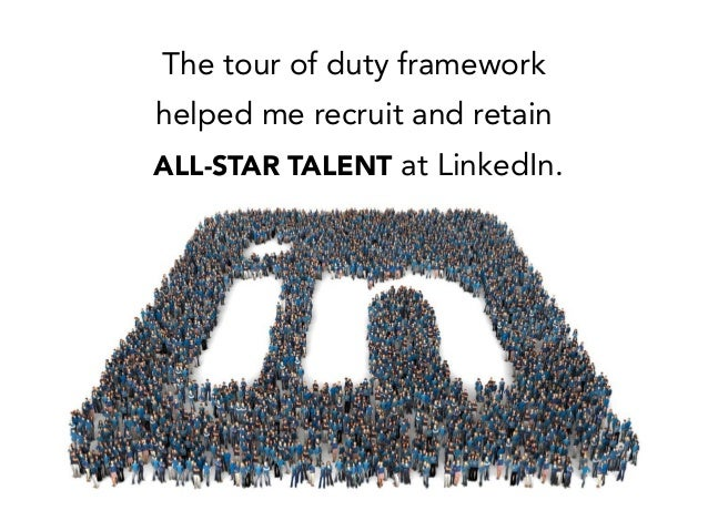 The tour of duty framework helped me recruit and retain ALL-STAR TALENT at LinkedIn.