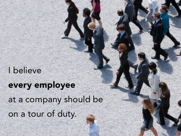 I believe every employee at a company should be on a tour of duty.