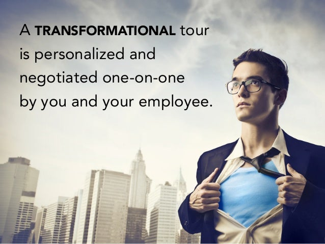 A TRANSFORMATIONAL tour is personalized and negotiated one-on-one by you and your employee.