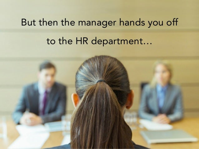 But then the manager hands you off to the HR department…