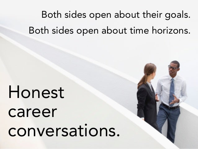 Both sides open about their goals. Both sides open about time horizons. Honest career conversations.