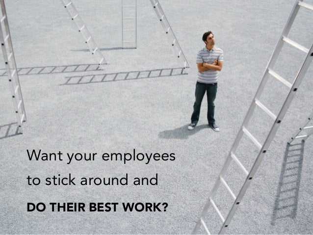 Want your employees to stick around and DO THEIR BEST WORK?