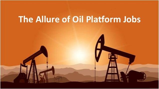 The Allure of Oil Platform Jobs