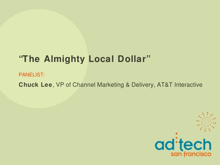 """"""" The Almighty Local Dollar"""" PANELIST: Chuck Lee , VP of Channel Marketing & Delivery, AT&T Interactive"""