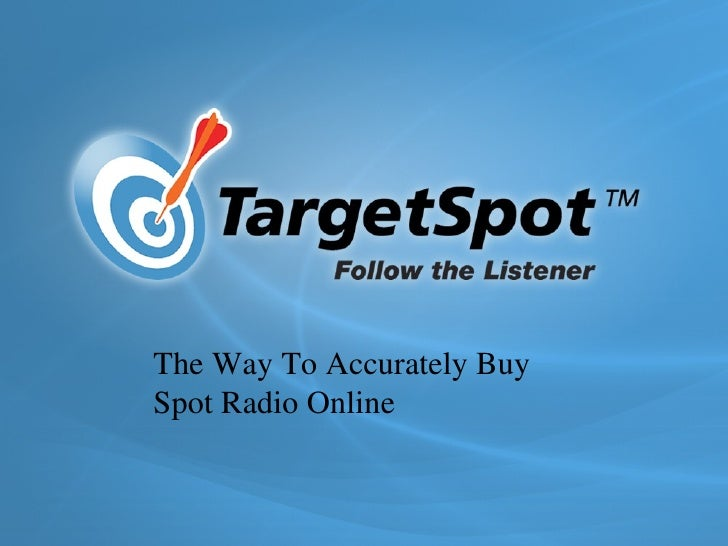 01: ONLINE RADIO STORY   02: TARGETSPOT   03: INVENTORY   04: CASE STUDIES The Way To Accurately Buy Spot Radio Online
