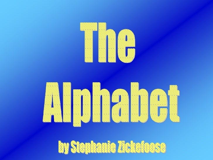 The <br />Alphabet<br />by Stephanie Zickefoose<br />