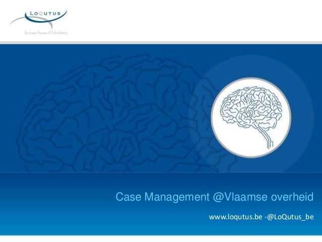 Case Management @Vlaamse overheid www.loqutus.be -@LoQutus_be