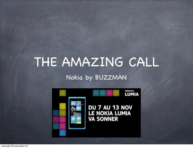 THE AMAZING CALL                              Nokia by BUZZMANmercredi 28 novembre 12