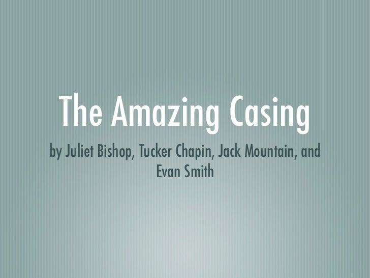 The Amazing Casingby Juliet Bishop, Tucker Chapin, Jack Mountain, and                     Evan Smith