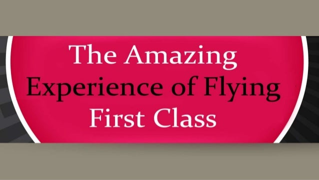 The Amazing Experience of Flying First Class