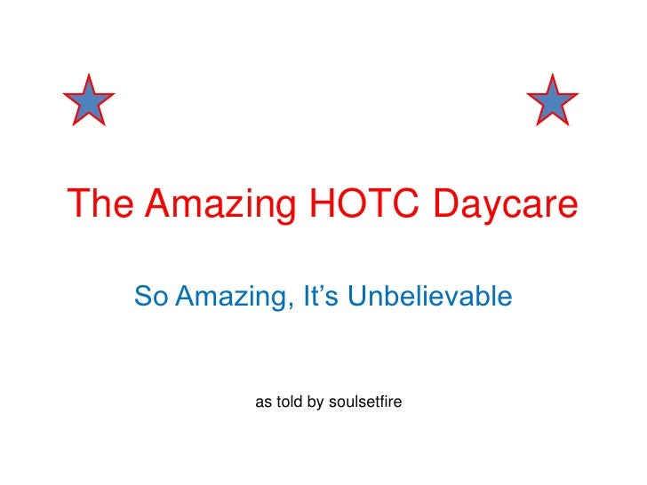 The Amazing HOTC Daycare<br />So Amazing, It's Unbelievable <br />as told by soulsetfire<br />