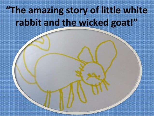 """The amazing story of little white rabbit and the wicked goat!"""