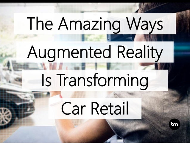 Car Retail The Amazing Ways Augmented Reality Is Transforming