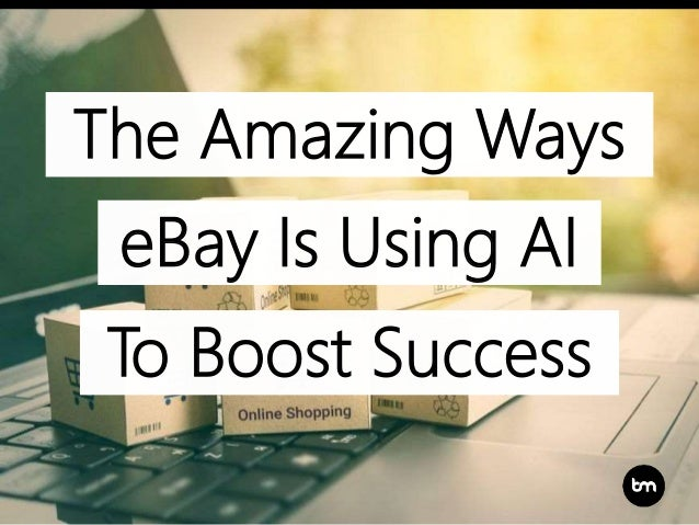 eBay Is Using AI The Amazing Ways To Boost Success