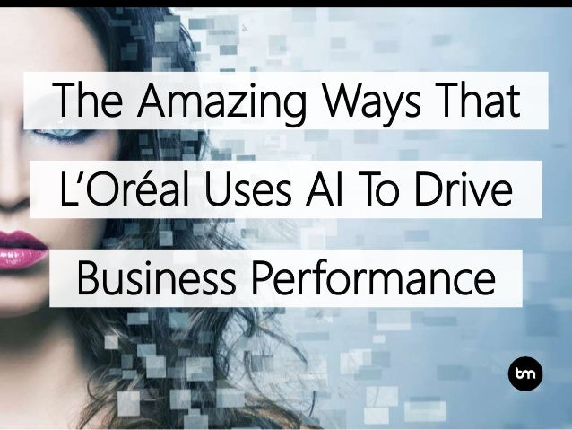 The Amazing Ways That L'Oréal Uses AI To Drive Business Performance