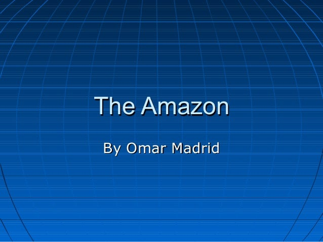 The AmazonThe Amazon By Omar MadridBy Omar Madrid