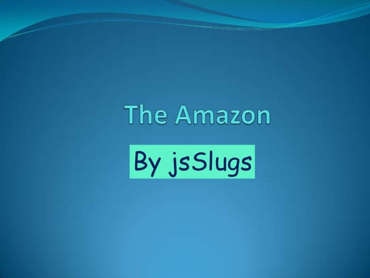 The Amazon<br />By jsSlugs<br />