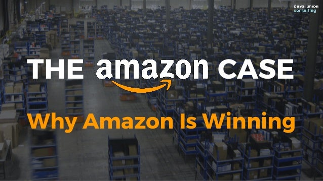 THE CASE Why Amazon Is Winning