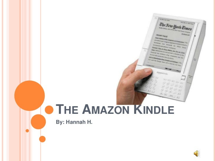 The Amazon Kindle<br />By: Hannah H.<br />
