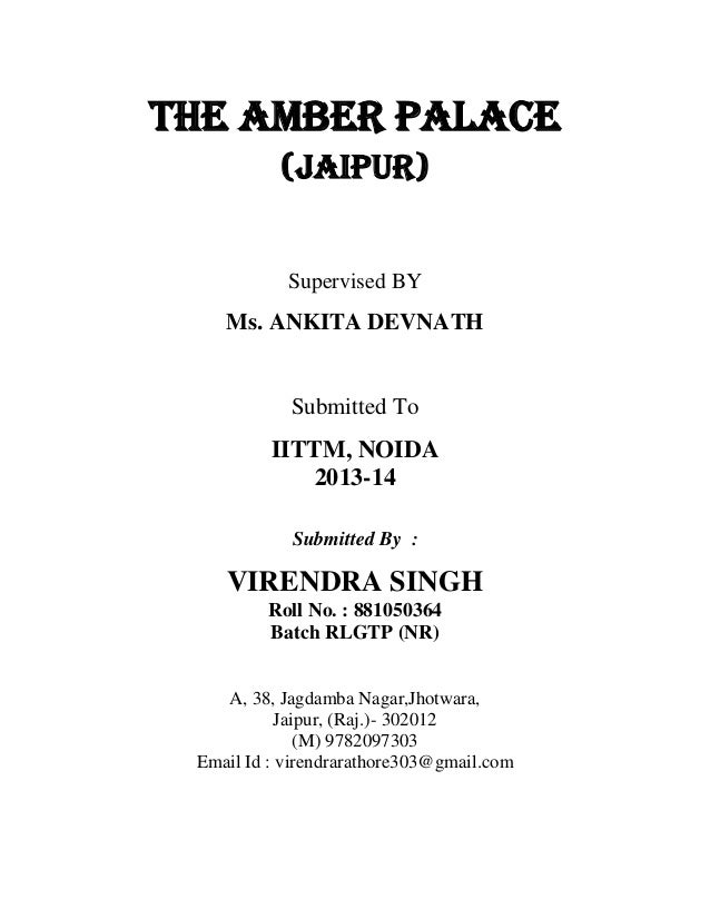 THE AMBER PALACE (JAIPUR) Supervised BY Ms. ANKITA DEVNATH Submitted To IITTM, NOIDA 2013-14 Submitted By : VIRENDRA SINGH...