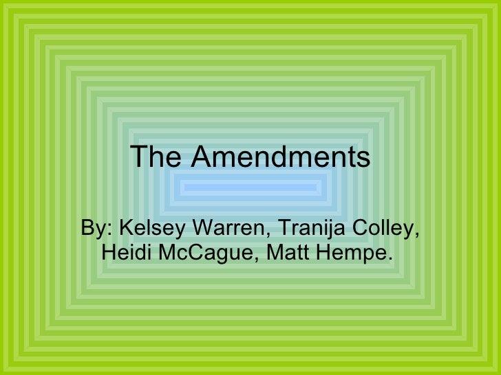 The Amendments By: Kelsey Warren, Tranija Colley, Heidi McCague, Matt Hempe.