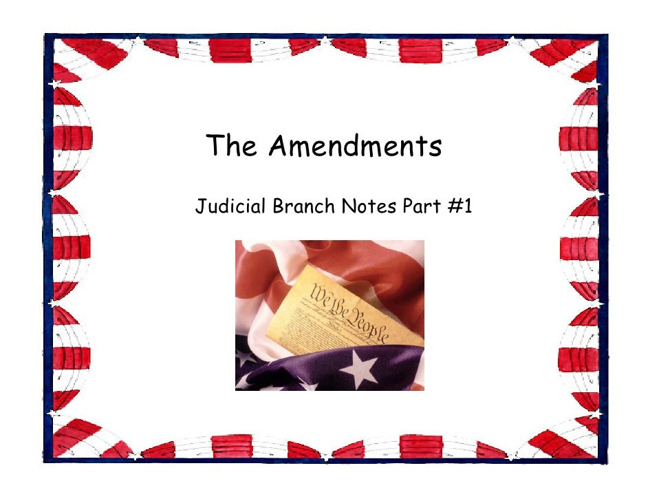 The Amendments Judicial Branch Notes Part #1