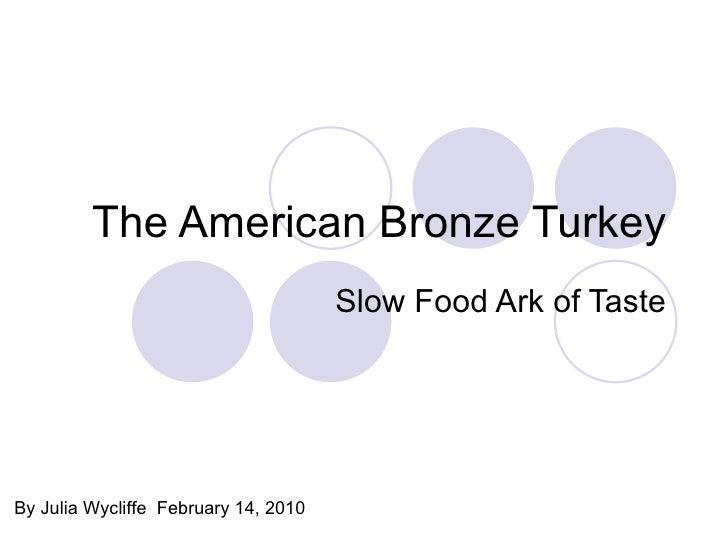The American Bronze Turkey Slow Food Ark of Taste By Julia Wycliffe  February 14, 2010