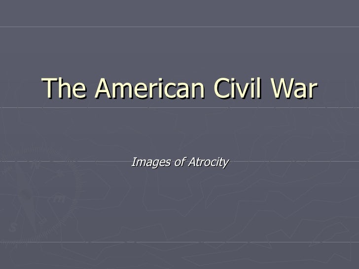 The American Civil War Images of Atrocity