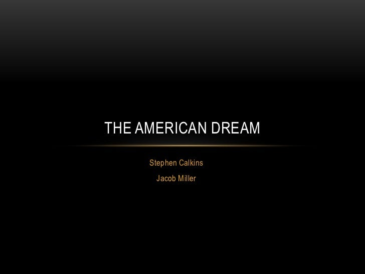 Stephen Calkins<br />Jacob Miller<br />The American Dream<br />