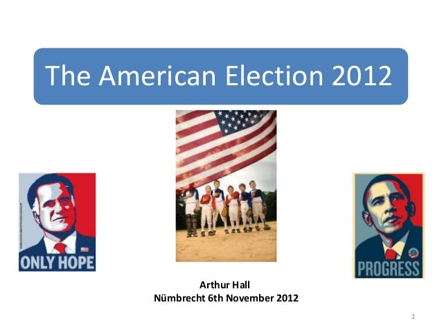 The American Election 2012                Arthur Hall        Nümbrecht 6th November 2012                                  ...