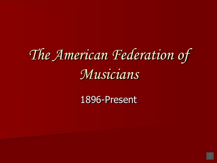 The American Federation of Musicians 1896-Present